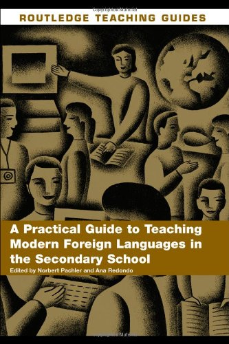 A Practical Guide to Teaching Modern Foreign Languages in the Secondary School (Routledge Teaching Guides) By Edited by Norbert Pachler (Institute of Education University of London)