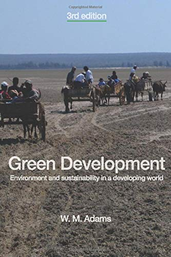 Green Development: Environment and Sustainability in a Developing World By Bill Adams (University of Cambridge, UK)