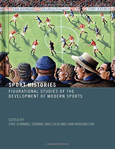 Sport Histories By Eric Dunning (Leicester University, UK)