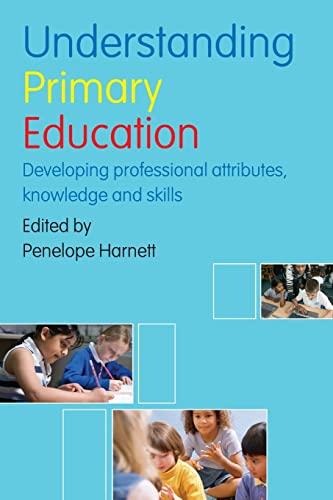Understanding Primary Education By Edited by Penelope Harnett (University of West England, UK)
