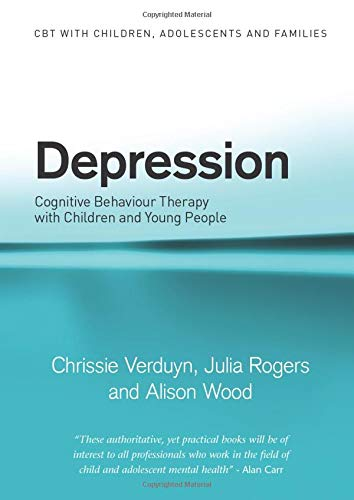 Depression: Cognitive Behaviour Therapy with Children and Young People by Chrissie Verduyn (Central Manchester & Manchester Children's University Hospitals NHS Trust, UK)