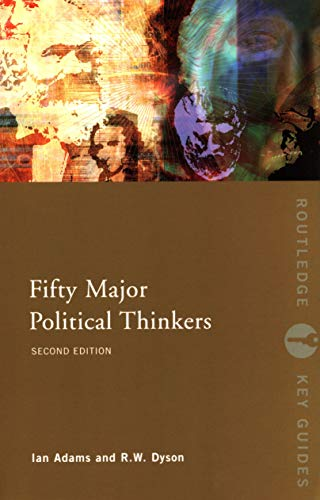 Fifty Major Political Thinkers By Ian Adams (University of Durham, UK)