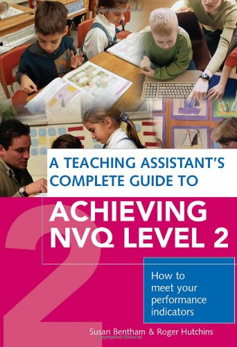 A Teaching Assistant's Complete Guide to Achieving NVQ Level 2 By Susan Bentham (Bognor Regis Community College of Adult Education, UK)