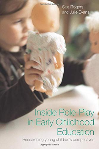 Inside Role-Play in Early Childhood Education By Sue Rogers