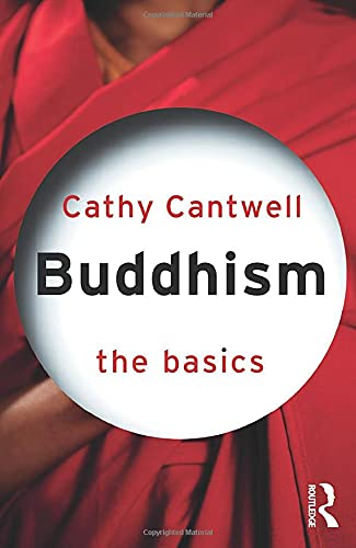 Buddhism: The Basics By Cathy Cantwell (Oriental Institute, University of Oxford, UK)