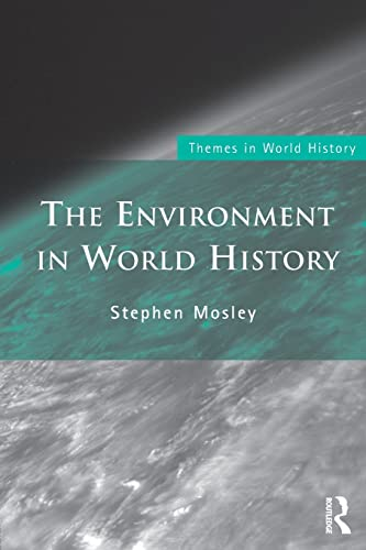 Environment In World History (Themes in World History) By Stephen Mosley (Leeds Metropolitan University, UK)