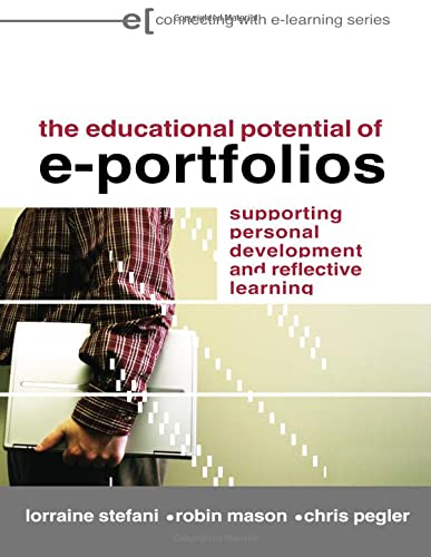 The Educational Potential of e-Portfolios By Lorraine Stefani (University of Auckland, New Zealand)