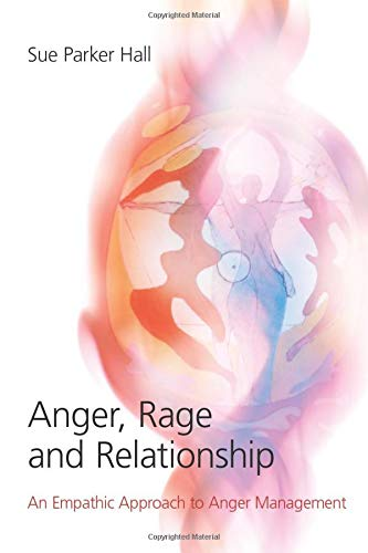Anger, Rage and Relationship By Sue Parker Hall