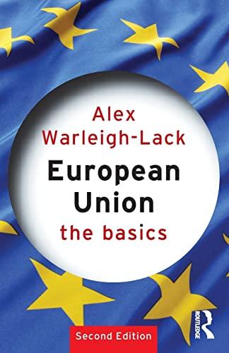 European Union: The Basics By Alex Warleigh-Lack (Brunel University, UK)
