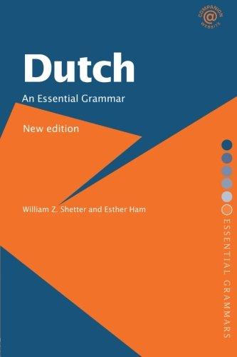 Dutch: An Essential Grammar By William Z. Shetter (Professor Emeritus of Germanic Studies, Indiana University, USA)
