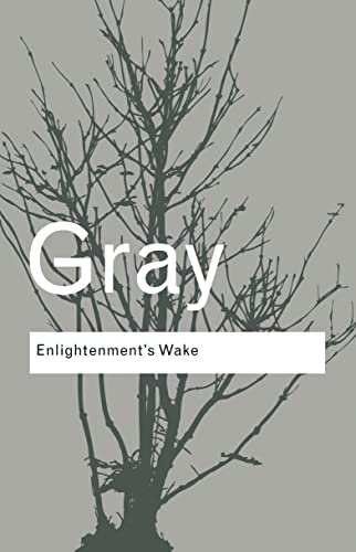 Enlightenment's Wake By John Gray (London School of Economics, UK)