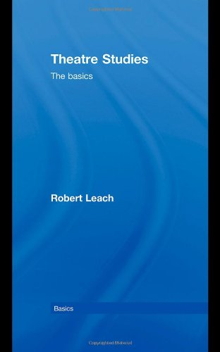 Theatre Studies: The Basics By Robert Leach