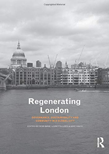 Regenerating London: Governance, Sustainability and Community Edited by Rob Imrie (Kings College London)