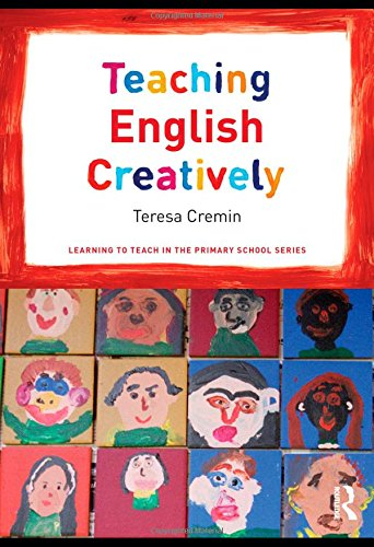 Teaching English Creatively By Teresa Cremin (The Open University, UK)