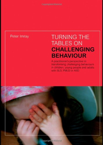 Turning the Tables on Challenging Behaviour By Peter Imray (The Bridge School, Islington)