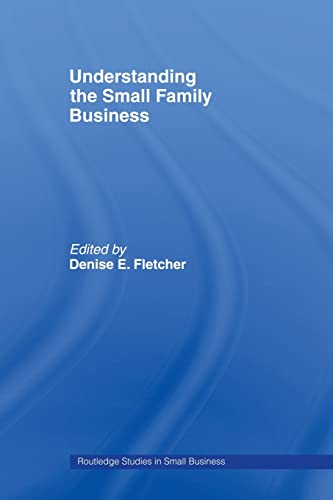 Understanding the Small Family Business By Edited by Denise Fletcher (University of Sheffield, UK)
