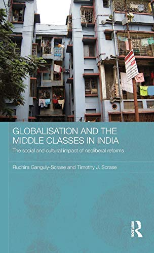Globalisation and the Middle Classes in India By Ruchira Ganguly-Scrase (University of Wollongong, Australia)