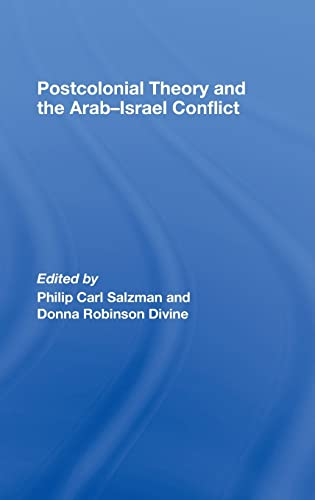 Postcolonial Theory and the Arab-Israel Conflict By Edited by Philip Carl Salzman (McGill University, Montreal, Canada)