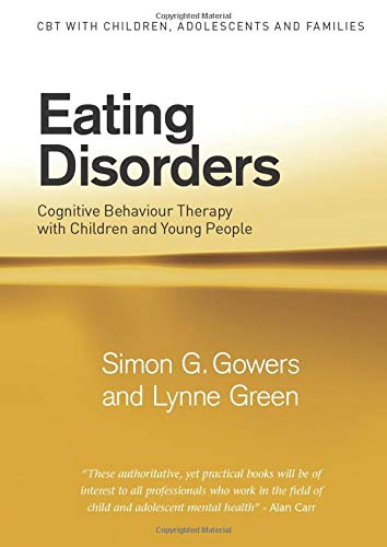 Eating Disorders: Cognitive Behaviour Therapy with Children and Young People by Simon G. Gowers
