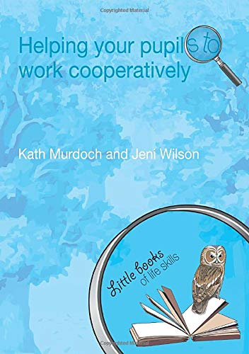 Helping your Pupils to Work Cooperatively By Kath Murdoch