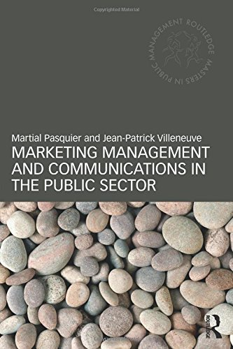 Marketing Management and Communications in the Public Sector By Martial Pasquier (University of Lausanne, Switzerland)