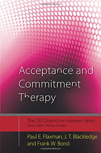Acceptance and Commitment Therapy: Distinctive Features by Paul Edward Flaxman