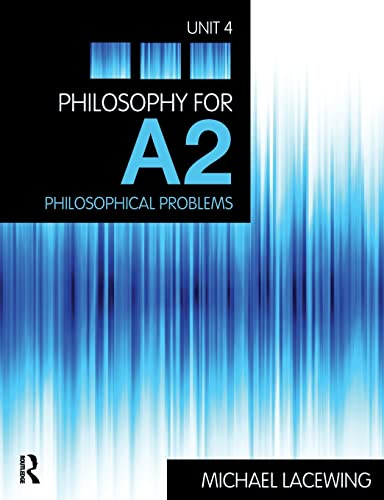 Philosophy for A2: Philosophical Problems, 2008 AQA Syllabus: Unit 4 by Michael Lacewing