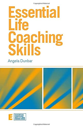 Essential Life Coaching Skills By Angela Dunbar (Managing Director, Dunbar Training and Development Consultancy, UK)