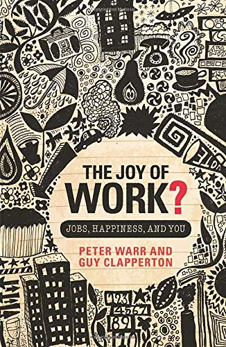 The Joy of Work? By Peter Warr (Emeritus Professor, Institute of Work Psychology, University of Sheffield, UK)