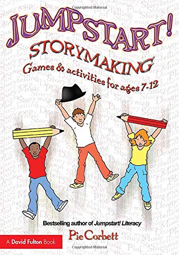 Jumpstart! Storymaking By Pie Corbett (Freelance writer, poet and educational consultant. He has authored and edited over 250 books and runs training and development projects for education authorities and schools)