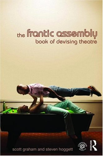 The Frantic Assembly Book of Devising Theatre By Scott Graham (Frantic Assembly)