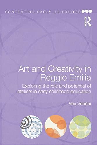 Art and Creativity in Reggio Emilia By Vea Vecchi (Education Consultant, Italy)