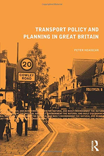 Transport Policy and Planning in Great Britain (Natural and Built Environment Series) By Peter Headicar (Oxford Brookes University, UK)