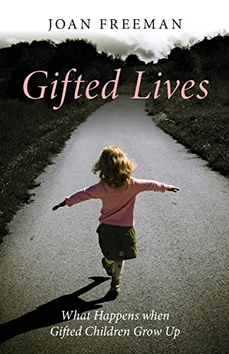 Gifted Lives: What Happens when Gifted Children Grow Up By Joan Freeman