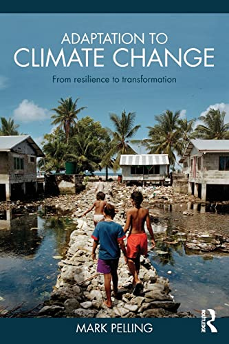 Adaptation to Climate Change: From Resilience to Transformation By Mark Pelling (King's College London, UK)