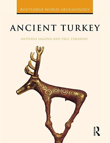 Ancient Turkey (Routledge World Archaeology) By Antonio Sagona