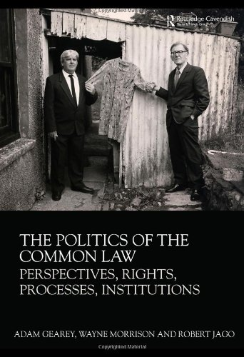 The Politics of the Common Law: Perspectives, Rights, Processes, Institutions By Adam Gearey (Birkbeck, University of London, UK)