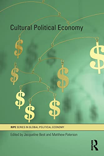 Cultural Political Economy By Edited by Jacqueline Best (University of Ottawa, Canada)
