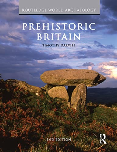 Prehistoric Britain (Routledge World Archaeology) By Professor Timothy C. Darvill
