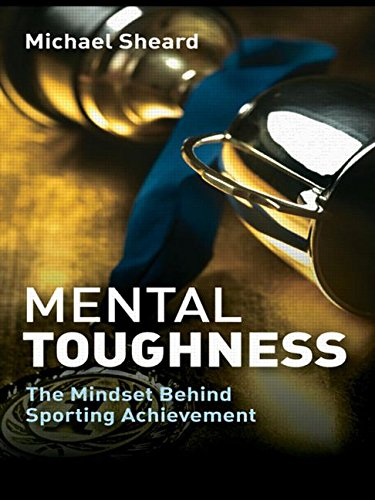 Mental Toughness By Michael Sheard (Independent writer and consultant)
