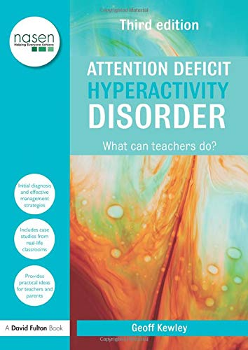 Attention Deficit Hyperactivity Disorder By Geoff Kewley (Consultant Neurodevelopmental Paediatrician, UK)
