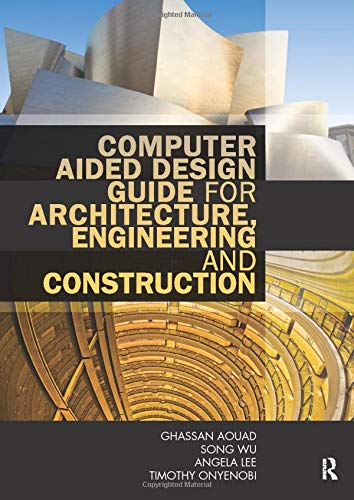 Computer Aided Design Guide for Architecture, Engineering and Construction by Ghassan Aouad (University of Salford, UK)