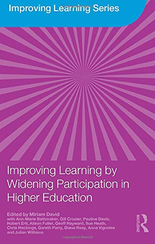 Improving Learning by Widening Participation in Higher Education By Miriam David (Institute of Education, University of London, UK)