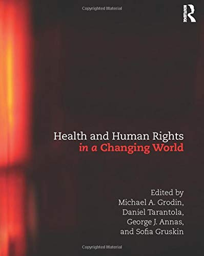 Health and Human Rights in a Changing World By Michael Grodin (Boston University, USA)