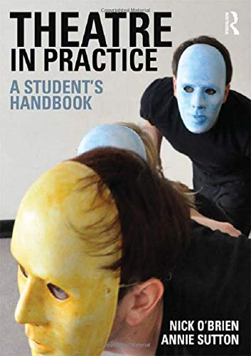 Theatre in Practice: A Student's Handbook by Nick O'Brien