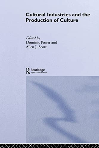 Cultural Industries and the Production of Culture By Dominic Power