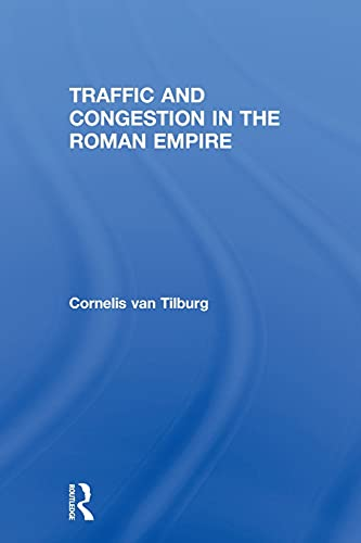 Traffic and Congestion in the Roman Empire By Cornelis van Tilburg (University of Leiden, Holland)
