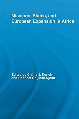 Missions, States, and European Expansion in Africa By Chima J. Korieh (Marquette University, USA)