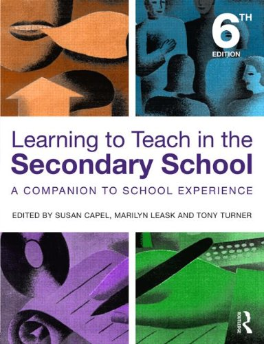 Learning to Teach in the Secondary School: A Companion to School Experience (Learning to Teach Subjects in the Secondary School Series) By Edited by Susan Capel (Brunel University, UK)