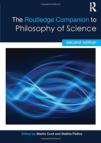 The Routledge Companion to Philosophy of Science By Stathis Psillos (University of Athens, Greece)